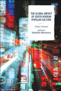 the_global_impact_of_south_korean_popular_culture_hallyu_unbound_by_valentina_marinescu_2370006219071